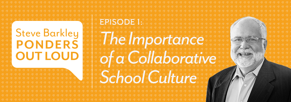 The Importance of a Collaborative School Culture