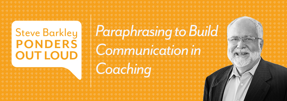 steve barkley, podcast, coaching communication, paraphrasing