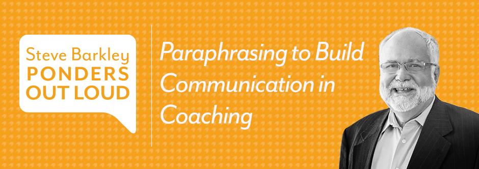 steve barkley, podcast, coaching communication, paraphrasing
