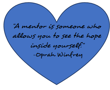 "Quote from Oprah Winfrey: ""A mentor is someone who allows you to see the hope inside yourself."""