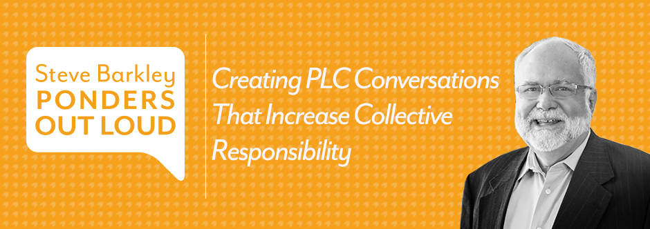steve barkley, creating plc conversations that increase collective responsibility
