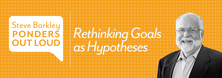 steve barkley, rethinking goals as hypotheses