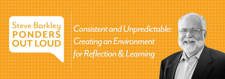 steve barkley, Consistent and Unpredictable: Creating an Environment for Reflection & Learning