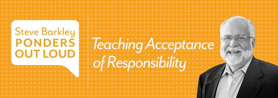 steve barkley, teaching acceptance of responsibility