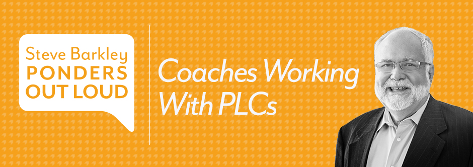 steve barkley ponders out loud, coaches working with PLCs