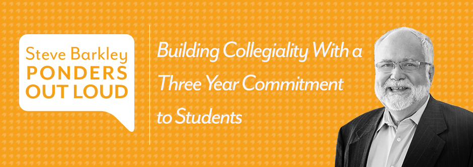 building collegiality with a three year commitment to students, steve barkley