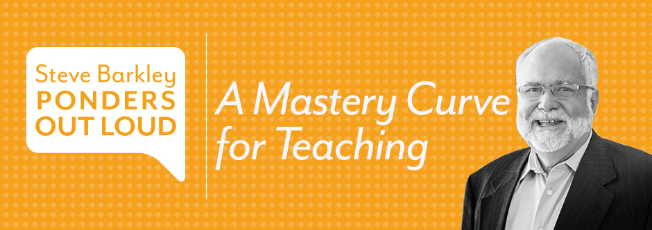 steve barkley, a mastery curve for teaching