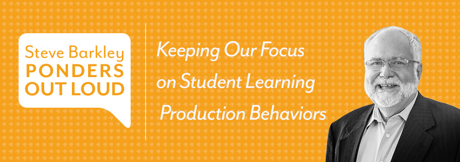 steve barkley, Keeping Our Focus on Student Learning Production Behaviors