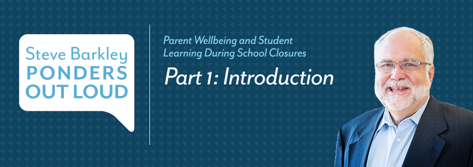steve barkley, Parent Wellbeing and Student Learning During School Closures Part 1: Introduction