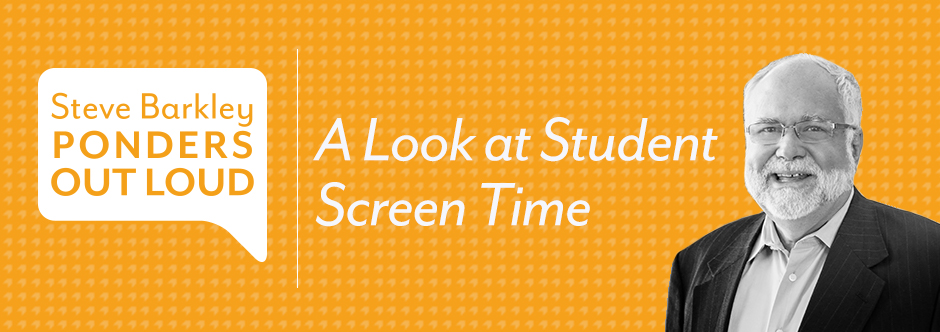 steve barkley ponders out loud, a look at student screen time,