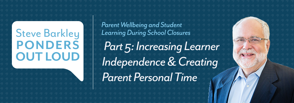 steve barkley, Part 5: Increasing Learner Independence & Creating Parent Personal Time