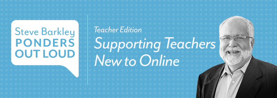 steve barkley, supporting teachers new to online