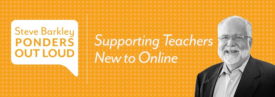 Supporting Teachers New to Online, steve barkley