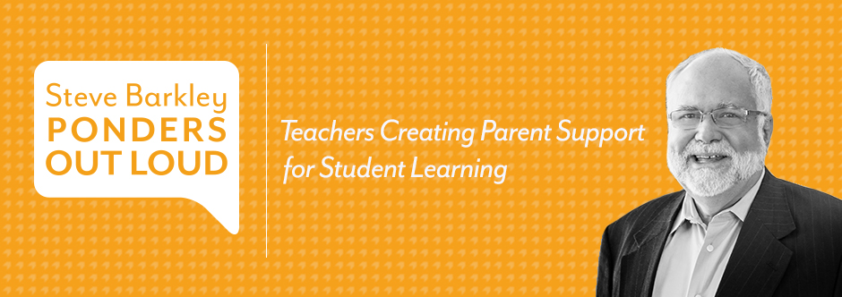 Teachers Creating Parent Support for Student Learning, steve barkley