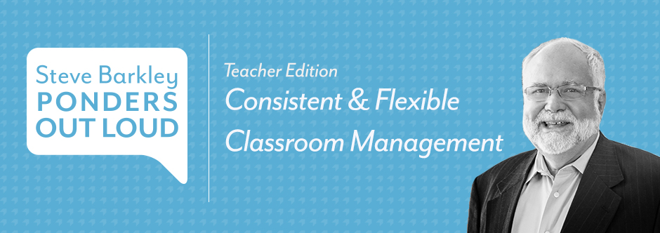 steve barkley, Consistent & Flexible Classroom Management
