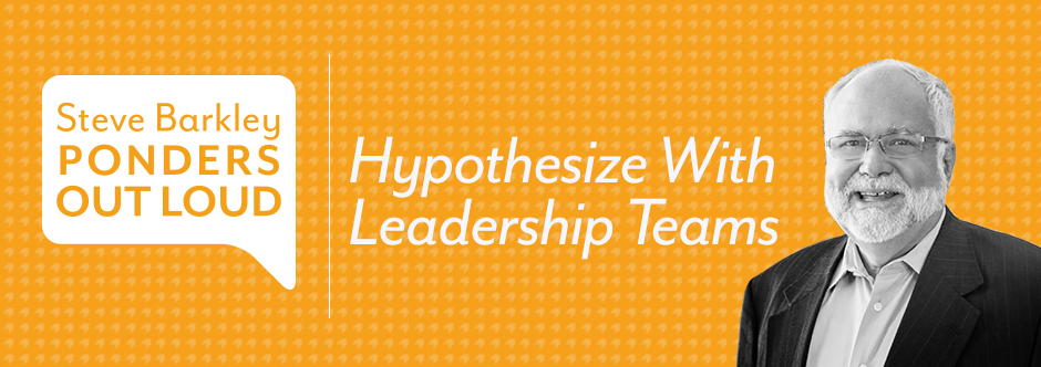 steve barkley, hypotehsize with leadership teams