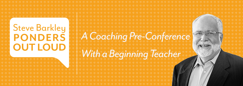 steve barkley ponders out loud, A Coaching Pre-Conference With a Beginning Teacher,