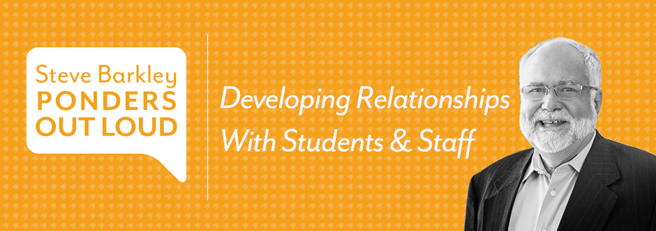 steve barkkey ponders out loud, developing relationships with students & staff