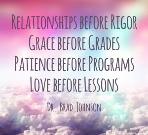 Relationships before rigor. Grace before grades. Patience before programs. Love before lessons.