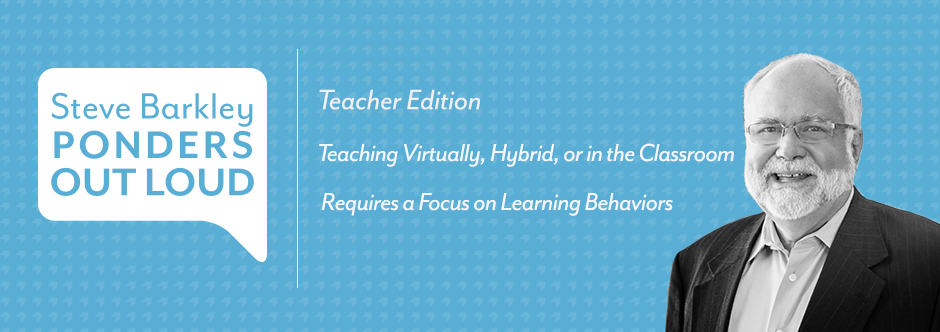 steve barkley, Teaching Virtually, Hybrid, or in the Classroom Requires a Focus on Learning Behaviors
