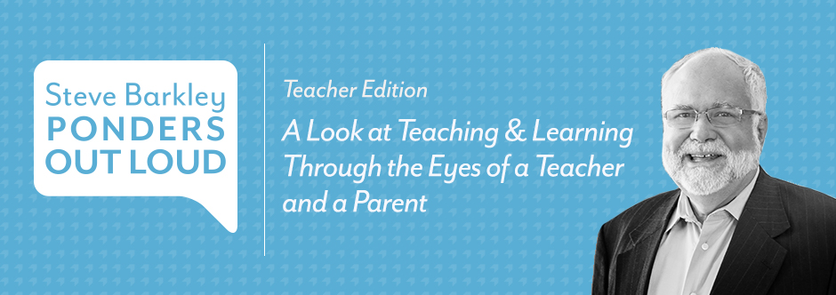 steve barkley ponders out loud, A Look at Teaching & Learning Through the Eyes of a Teacher and a Parent