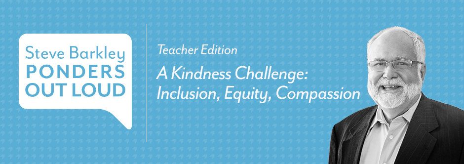steve barkley ponders out loud, Podcast for Teachers: A Kindness Challenge: Inclusion, Equity, Compassion