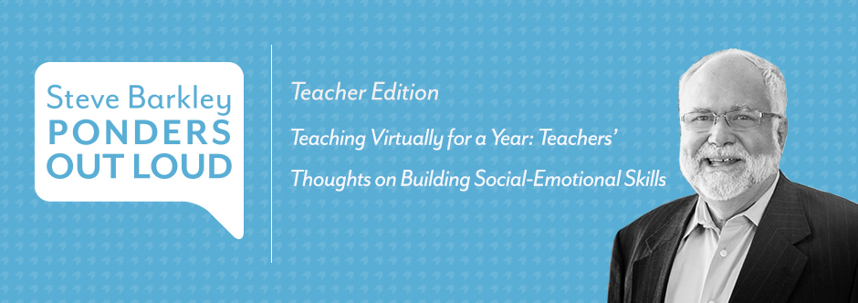 steve barkley ponders out loud, Teaching Virtually for a Year: Teachers' Thoughts on Building Social-Emotional Skills