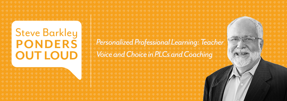 Personalized Professional Learning: Teacher Voice and Choice in PLCs and Coaching