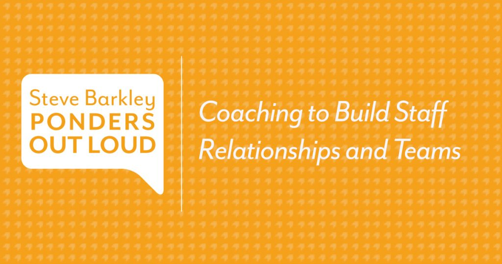 Coaching to Build Staff Relationships and Teams